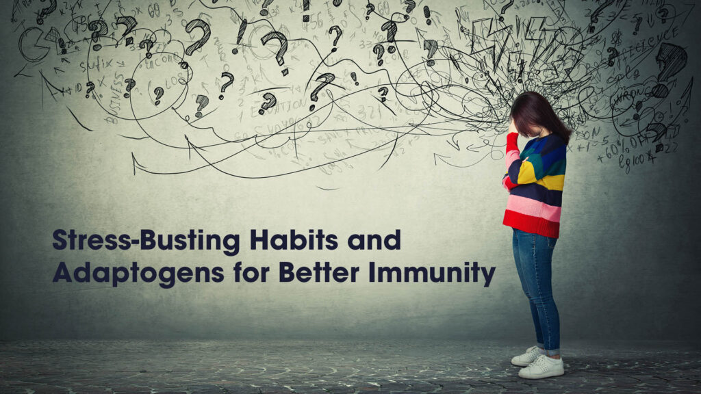 Stress-Busting Habits and Adaptogens for Better Immunity